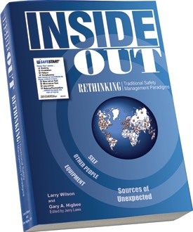 Inside Out, Rethinking Traditional Safety Management Paradigms, Larry Wilson, Gary A. Higbee, Safety Culture, Workplace Culture, Book, Safety Book, culture change, world-class safety performance, book on safety management, new approach to safety, , SafeStart, SafeStart International, safety habits, workplace safety, occupational safety, improve safety culture, boost safety awareness, reduce human failure, reduce injuries, injury reduction, reduce accident rates, improve company figures, prevent critical errors, implement a positive culture change at your company, promote employee engagement, boost employee commitment, 24/7 safety, safety round the clock, being safe 24/7, safe behavioural patterns, learn safe behaviour, acquire universal safety skills, safety skill for families, safety skills for children, safety skills for everyone, safety training for employees, safety for the whole company, safety training for kids, improve operational efficiency, improve quality, safety-related habits, safety-related behaviour, risk patterns, ensure high performance, critical states, critical decisions, critical errors, how injuries occur, how to prevent injuries, how to prevent accidents